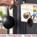 Google Chromecast – How It Works and Setup Guide